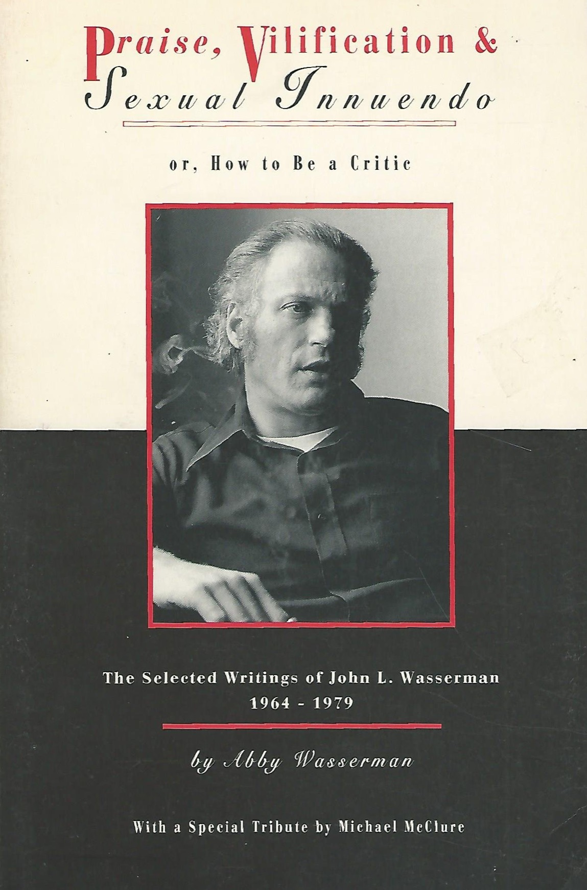 Book Cover: Praise, Vilification and Sexual Innuendo or, How to Be a Critic: The Selected Writings of John L. Wasserman, 1964-1979