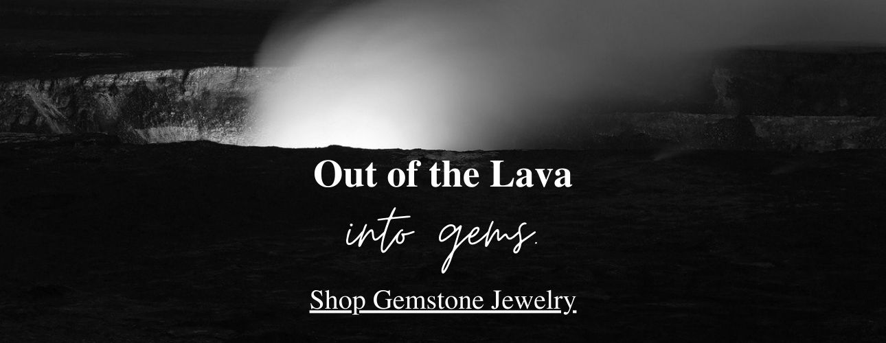 "a black and white image of an erupting volcano and the words ""Out of the Lava, into gems. Shop Gemstone Jewelry"""