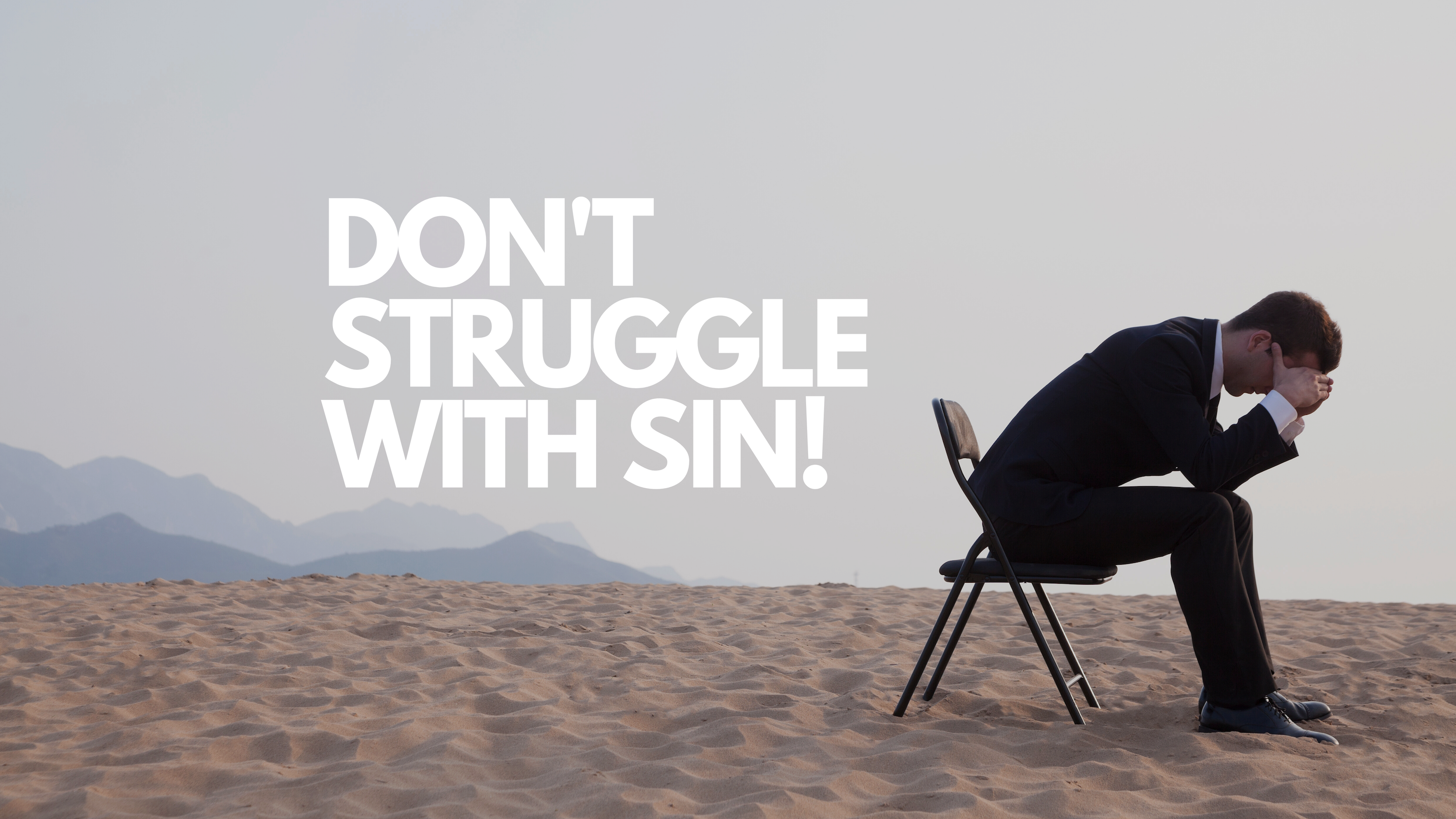 Don't Struggle With Sin!