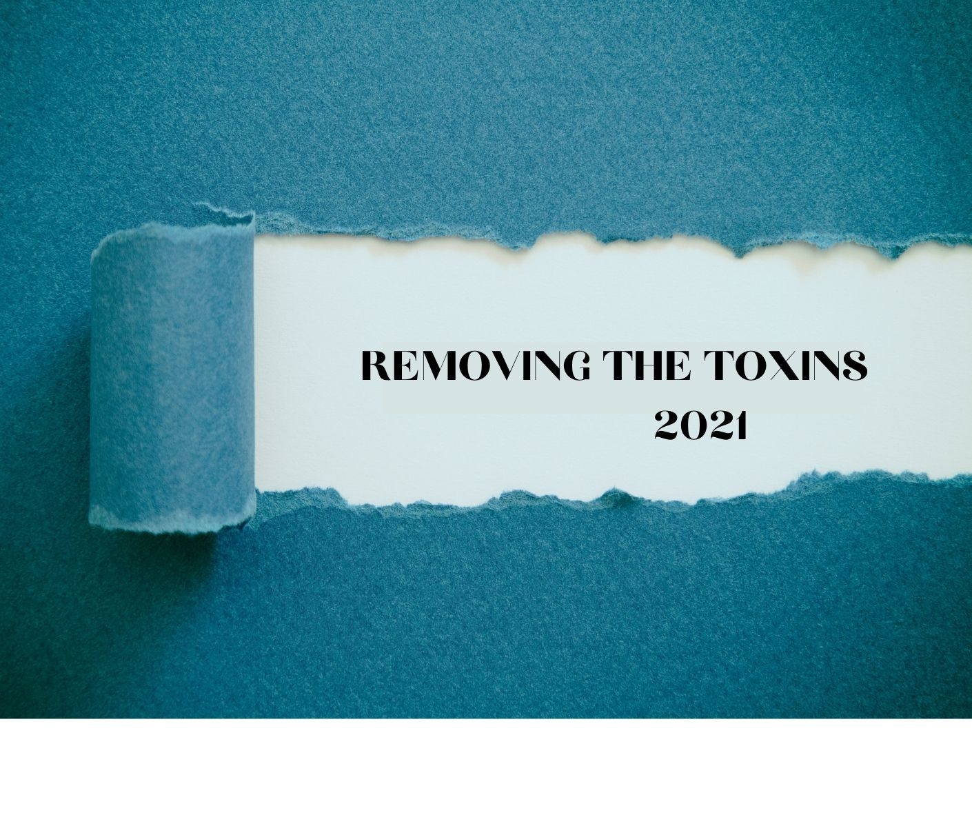 Removing the Toxins 2021
