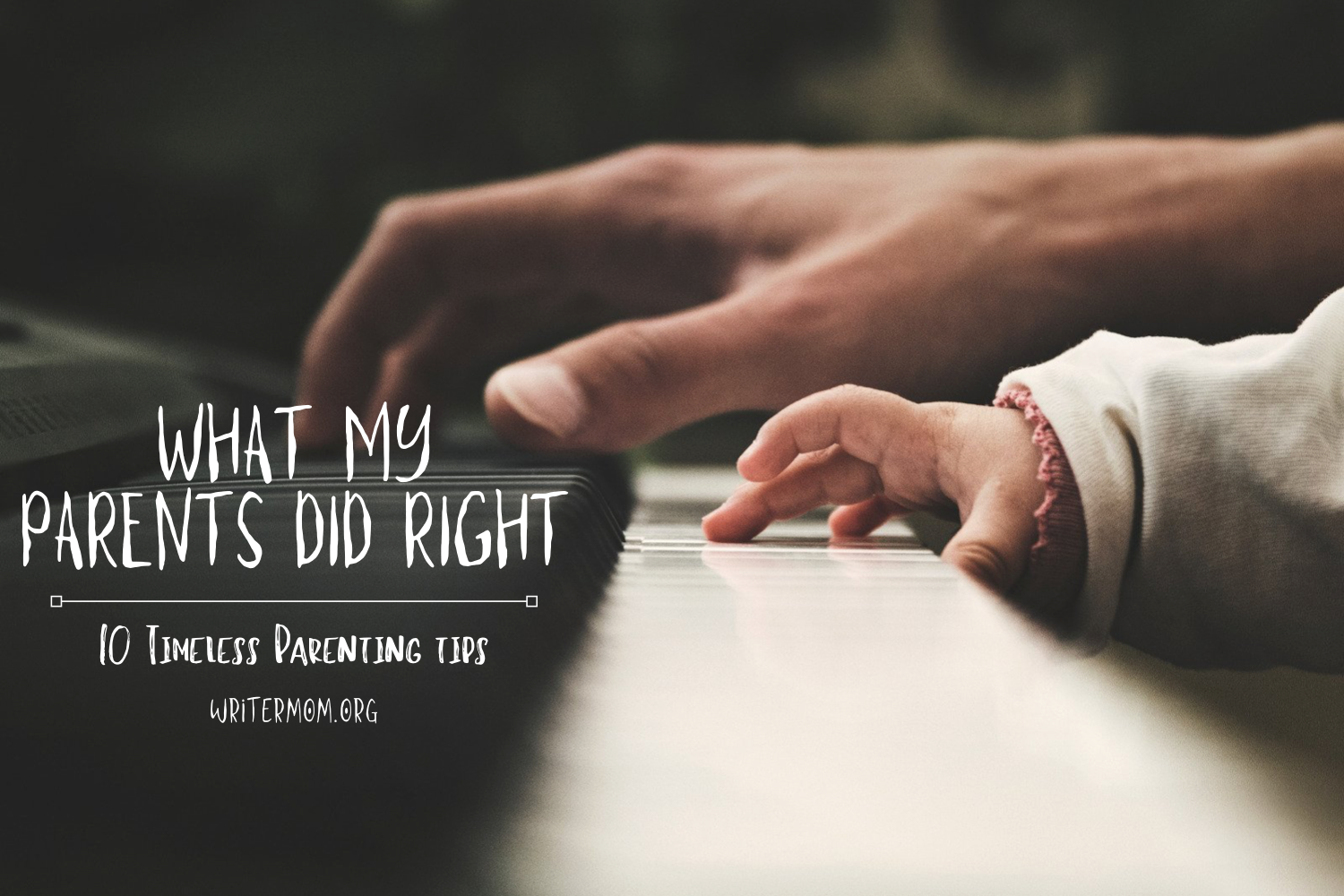 What My Parents Did Right (10 Timeless Parenting Tips)