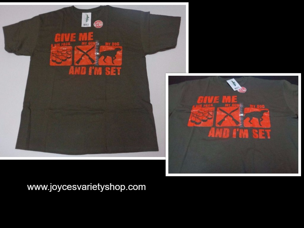 GIVE ME A SIX PACK, MY GUN, MY DOG AND I'M SET T-shirt NWT Sz S, XL, 2XL, 3XL